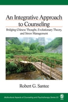 An Integrative Approach to Counseling: Bridging Chinese Thought, Evolutionary Theory, and Stress Management by Robert G. Santee