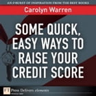 Some Quick, Easy Ways to Raise Your Credit Score by Carolyn Warren
