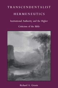 Transcendentalist Hermeneutics: Institutional Authority and the Higher Criticism of the Bible