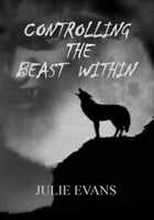 Controlling the Beast Within by Julie Evans