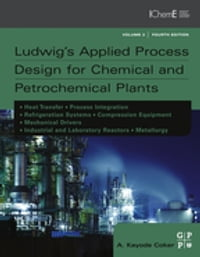 Ludwig's Applied Process Design for Chemical and Petrochemical Plants: Contains process design and…