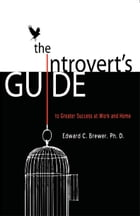 The Introvert's Guide to Greater Success at Work and Home by Edward Brewer