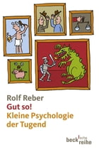 Gut so!: Kleine Psychologie der Tugend by Rolf Reber