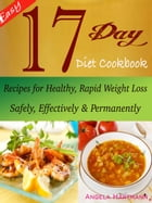 Easy 17 Day Diet Cookbook: Recipes for Healthy, Rapid Weight Loss Safely, Effectively & Permanently by Angela Hartmann