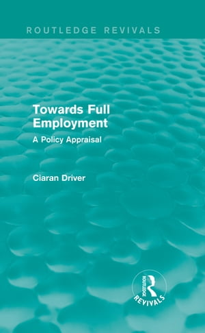 Towards Full Employment (Routledge Revivals) A Policy Appraisal