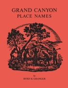 Grand Canyon Place Names by Byrd H. Granger
