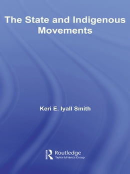 Book The State and Indigenous Movements by Keri E. Iyall Smith