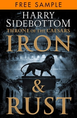 Book Iron and Rust: free sampler (Throne of the Caesars, Book 1) by Harry Sidebottom