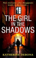 The Girl in the Shadows by Katherine Debona