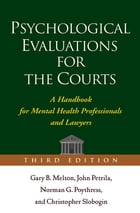 Psychological Evaluations for the Courts, Third Edition: A Handbook for Mental Health Professionals…