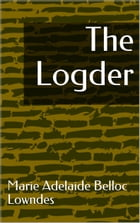 The Logder by Marie Adelaide Belloc Lowndes