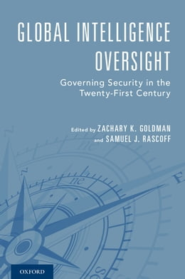 Book Global Intelligence Oversight: Governing Security in the Twenty-First Century by Zachary K. Goldman