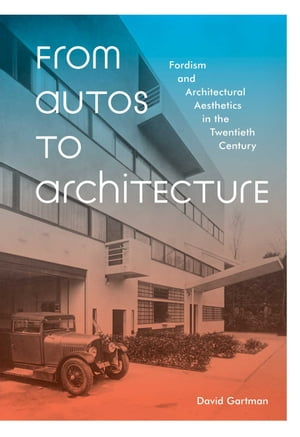 From Autos to Architecture Fordism and Architectural Aesthetics in the Twentieth Century