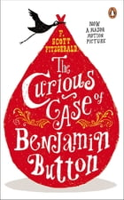 The Curious Case of Benjamin Button: And Two Other Stories by F. Scott Fitzgerald