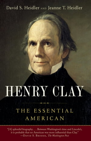 Henry Clay The Essential American