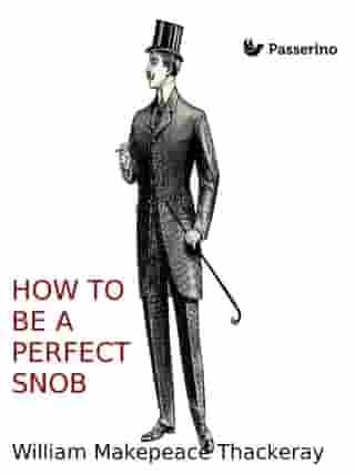 How to be a perfect snob by William Makepeace Thackeray