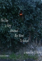 The Day A Very Unusual Boy Went To School by I J Noble
