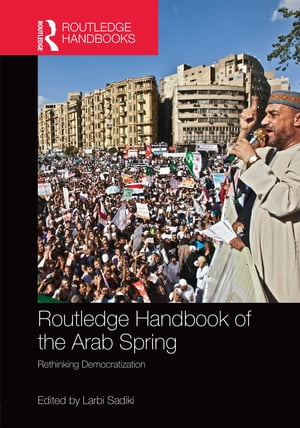 Routledge Handbook of the Arab Spring Rethinking Democratization