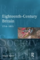 Eighteenth Century Britain: Religion and Politics 1714-1815