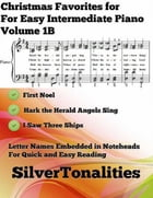Christmas Favorites for Easy Intermediate Piano Volume 1 B by Silver Tonalities