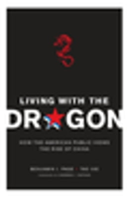 Book Living with the Dragon: How the American Public Views the Rise of China by Benjamin I Page