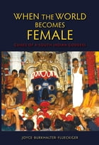 When the World Becomes Female: Guises of a South Indian Goddess by Joyce Burkhalter Flueckiger