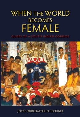 Book When the World Becomes Female: Guises of a South Indian Goddess by Joyce Burkhalter Flueckiger