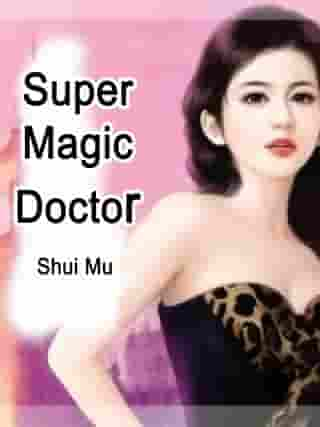 Super Magic Doctor: Volume 7 by Shui Mu