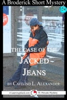 The Case of the Jacked Jeans: A 15-Minute Brodericks Mystery by Caitlind L. Alexander