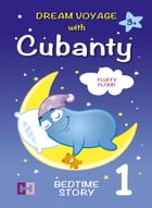 FLUFFY CLOUD – Bedtime Story To Help Children Fall Asleep for Kids from 3 to 8: Dream Voyage with Cubanty by Cubanty Cuddly