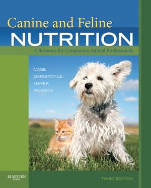 Canine and Feline Nutrition - E-Book: A Resource for Companion Animal Professionals by Linda P. Case, MS