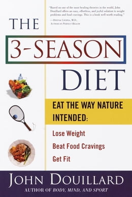Book The 3-Season Diet: Eat the Way Nature Intended: Lose Weight, Beat Food Cravings, and Get Fit by John Douillard