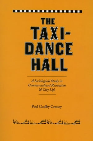 The Taxi-Dance Hall A Sociological Study in Commercialized Recreation and City Life