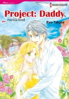 PROJECT: DADDY (Harlequin Comics): Harlequin Comics by Patricia Knoll