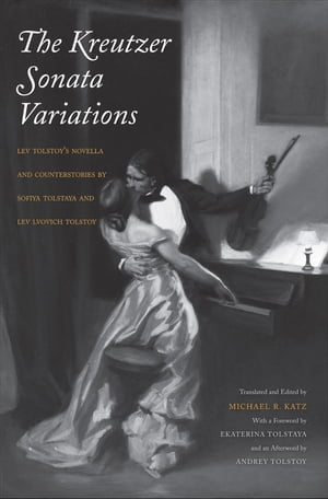 The Kreutzer Sonata Variations Lev Tolstoy's Novella and Counterstories by Sofiya Tolstaya and Lev Lvovich Tolstoy