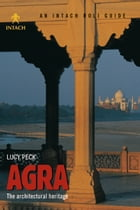 Agra: The Architectural Heritage by Lucy Peck