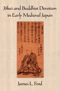 J?kei and Buddhist Devotion in Early Medieval Japan