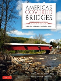 America's Covered Bridges: Practical Crossings-Nostalgic Icons