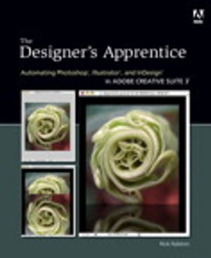 Designer's Apprentice Automating Photoshop,  Illustrator,  and InDesign in Adobe Creative Suite 3,  The