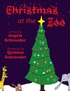 Christmas at the Zoo by Angela Schroeder