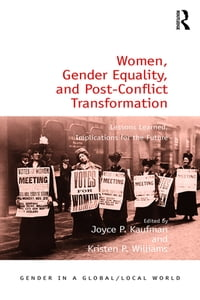 Women, Gender Equality, and Post-Conflict Transformation: Lessons Learned, Implications for the…