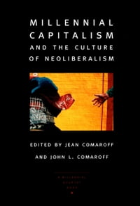 Millennial Capitalism and the Culture of Neoliberalism