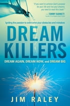 Dream Killers: Igniting the Passion to Overcome Your Obstacles and Mistakes by Jim Raley