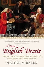 A Very English Deceit: The Secret History of the South Sea Bubble and the First Great Financial Scandal (Text Only) by Malcolm Balen