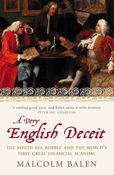 A Very English Deceit: The Secret History of the South Sea Bubble and the First Great Financial…