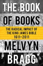 The Book of Books: The Radical Impact of the King James Bible by Melvyn Bragg