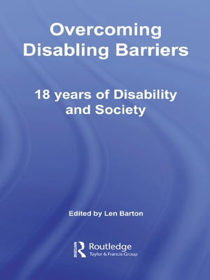 Overcoming Disabling Barriers 18 Years of Disability and Society