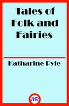 Tales of Folk and Fairies (Illustrated) by Katharine Pyle