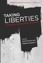 Taking Liberties: A History of Human Rights in Canada by Stephen Heathorn, David Coutor