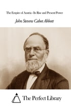 The Empire of Austria - Its Rise and Present Power by John Stevens Cabot Abbott